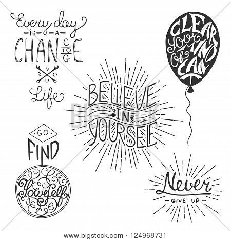 Set of motivational lettering for greeting cards prints and posters. Every day is a chance to change your life. Go find yourself. Believe in yourself. Clear your mind of can't. Never give up.