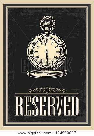 Retro poster - The Sign reservation in Vintage Style with antique pocket watch. Vector engraved illustration isolated on dark background. For bars restaurants cafes pubs