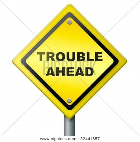 trouble ahead, signpost warning for bad times and misfortune, alarm for hazardous future, text on road sign, isolated