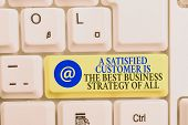 Writing Note Showing A Satisfied Customer Is The Be. Business Photo Showcasing A Satisfied Customer  poster