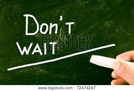 Dont Wait Concept