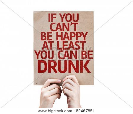 If You Can't Be Happy At Least You Can Be Drunk card isolated on white background