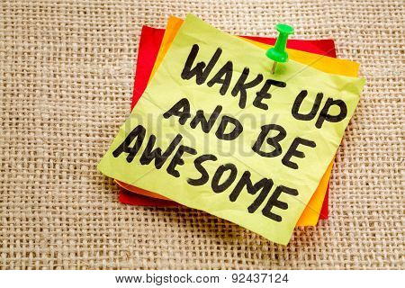wake up and be awesome - motivational advice on a sticky note