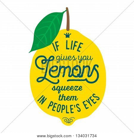 Vintage posters  set. Motivation quote about lemons. Vector llustration for t-shirt, greeting card, poster or bag design. If life gives you lemons squeeze them in peoples eyes