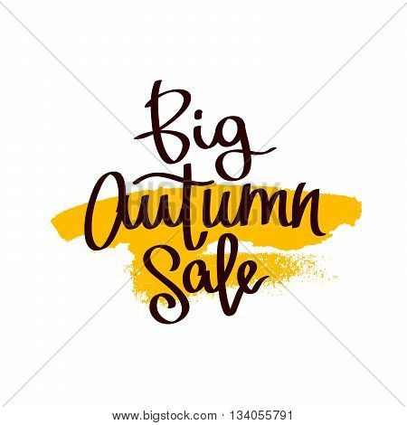 Caption Big autumn sale. The trend calligraphy. Vector illustration on white background with a smear of yellow ink. Concept autumn advertising. Excellent gift card. Golden fall.