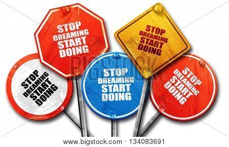 stop dreaming start doing, 3D rendering, rough street sign colle