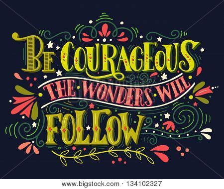 Be Courageous, The Wonders Will Follow. Inspirational Quote. Hand Drawn Vintage Illustration With Ha