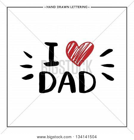 Happy Father Day Card - hand drawn letter, I love Dad lettering with red heart, design for greeting card, poster, banner, printing, mailing, vector illustrationa