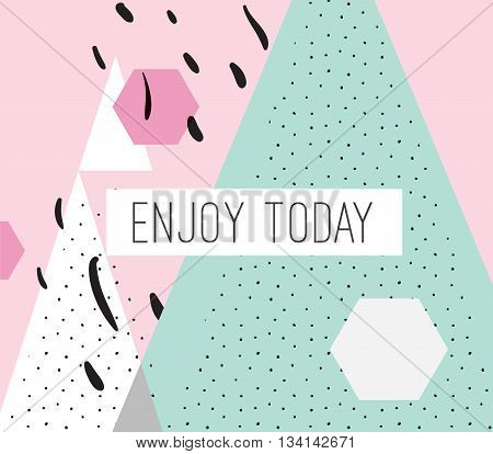 Enjoy today inscription on abstract geometric modern background with hand drawn elements. Inpirational quote. Positive motivational text.