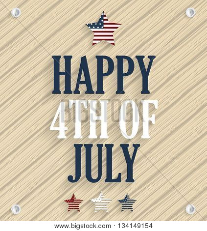 Happy 4th of July. Independence day poster. Wooden background. Vector illustration.