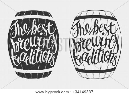 Vector barrel of beer lettering the best brewing traditions. Hand Drawn lettering for with barrel of beer.