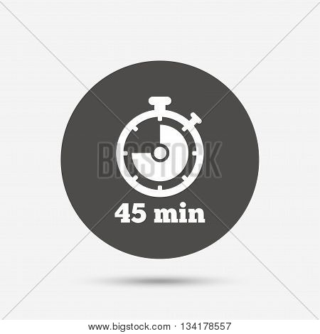Timer sign icon. 45 minutes stopwatch symbol. Gray circle button with icon. Vector