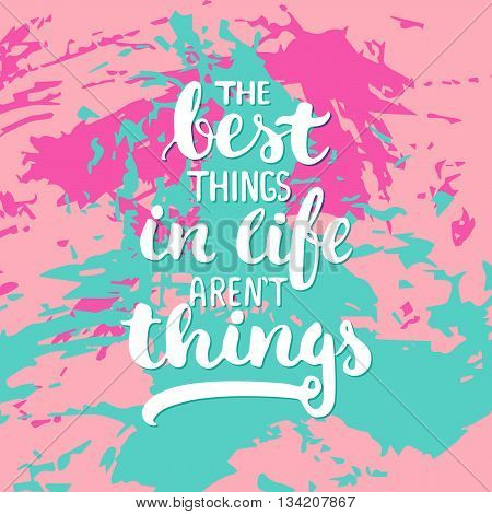 The best things in life aren't things - hand drawn lettering phrase on the colorful sketch background. Fun brush ink inscription for photo overlays, greeting card or t-shirt print, poster design.