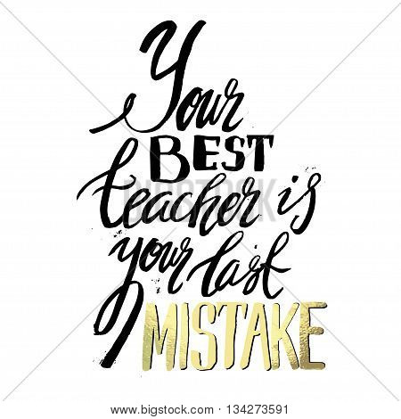 Your best teacher is your last mistake. Stylish typographic poster design with inscription. Inspirational illustration. White and black colors. Used for greeting cards, posters and print invitations.
