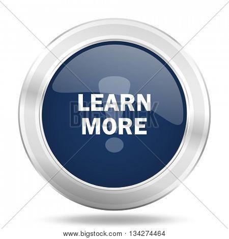 learn more icon, dark blue round metallic internet button, web and mobile app illustration