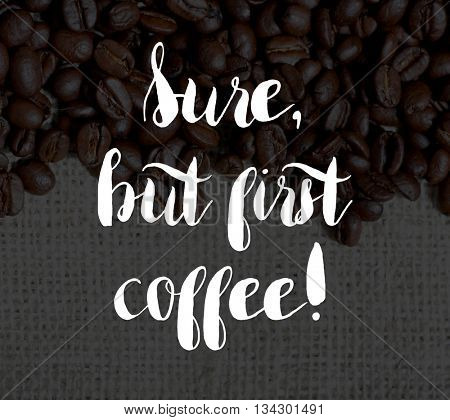Sure but first coffee