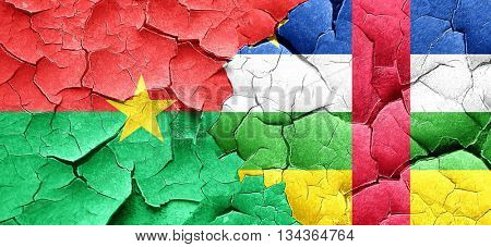 Burkina Faso flag with Central African Republic flag on a grunge