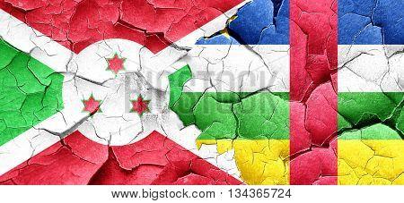 Burundi flag with Central African Republic flag on a grunge crac