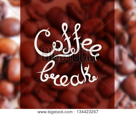 Typographic hand drawn composition for decorating the cafe. Coffee beans. Blurred background. Vector illustration. Coffee break.