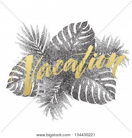 Summer vacation handwriting. Typography, lettering and calligraphy. Poster and flyer design template. The palm and monstera leaves. Vector illustration EPS10