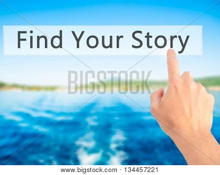 Find Your Story - Hand Pressing A Button On Blurred Background Concept On Visual Screen.