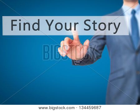 Find Your Story - Businessman Hand Pressing Button On Touch Screen Interface.