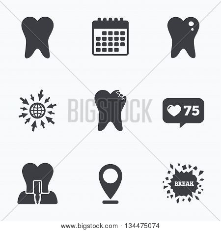 Calendar, like counter and go to web icons. Dental care icons. Caries tooth sign. Tooth endosseous implant symbol. Location pointer.