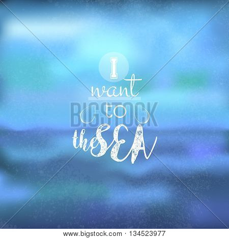 Vector background with sky and sea. Text: 'I want to the sea'. It can be used as a poster flyer banner advertising card. Blue tone. Eps10