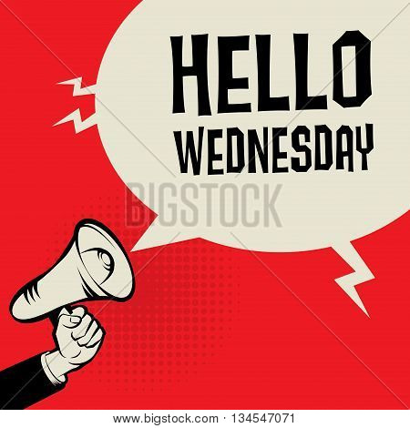 Megaphone Hand business concept with text Hello Wednesday, vector illustration