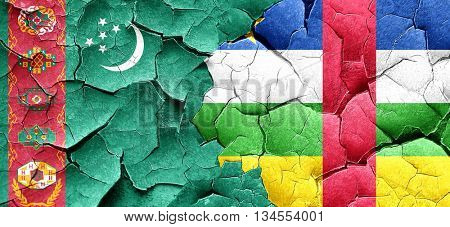 Turkmenistan flag with Central African Republic flag on a grunge