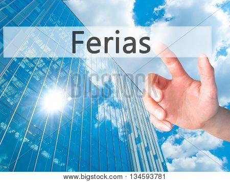 Ferias (holidays In Portuguese) - Hand Pressing A Button On Blurred Background Concept On Visual Scr