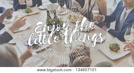 Enjoy the Little Things Pleasure Satisfaction Happiness Enjoyment Concept