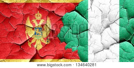 Montenegro flag with Nigeria flag on a grunge cracked wall