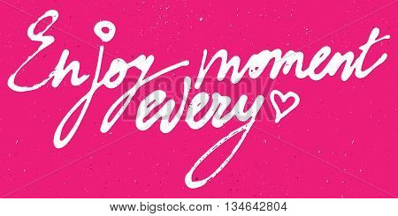 Enjoy every moment watercolor and ink lettering on pink background