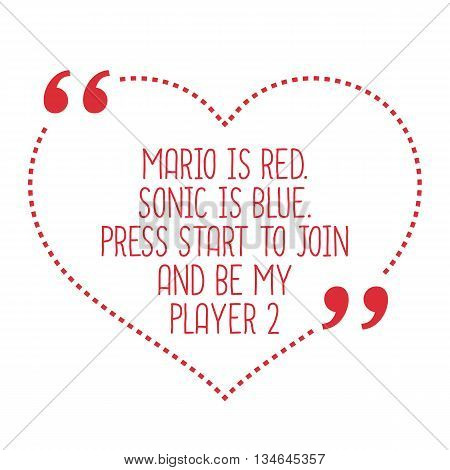 Funny Love Quote. Mario Is Red. Sonic Is Blue. Press Start To Join And Be My Player 2.