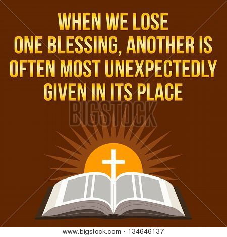 Christian Motivational Quote. When We Lose One Blessing, Another Is Often Most Unexpectedly Given In