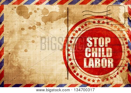 stop child labor, red grunge stamp on an airmail background