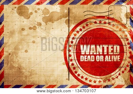 wanted dead or alive, red grunge stamp on an airmail background