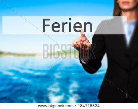 Ferien (vacation In German) - Businesswoman Hand Pressing Button On Touch Screen Interface.