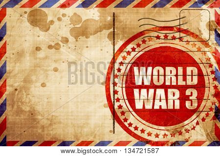 world war 3, red grunge stamp on an airmail background