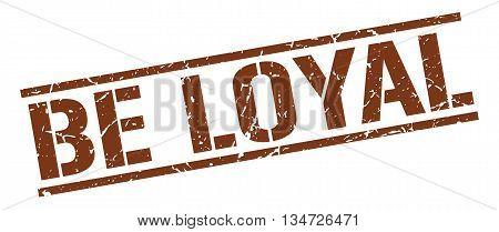 Be Loyal Stamp. Vector. Stamp. Sign. Be.loyal. Brown.