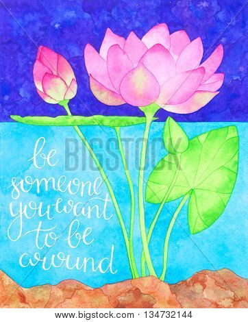 Be someone you want to be around. Motivation quote. Hand drawn watercolor print with hand lettering. Art illustration can be used as print for t-shirt, bag, poster