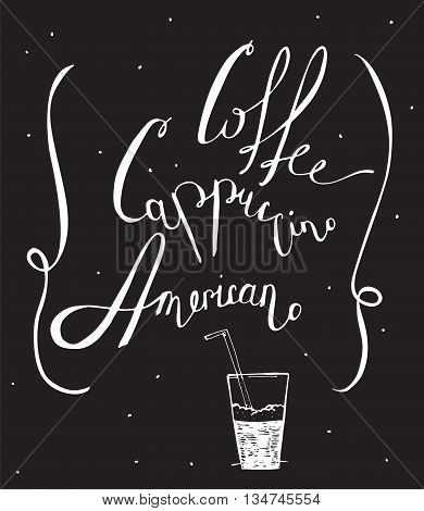 Vector black and white illustration with hand drawn lettering dedicated to coffee with words coffee cappuccino americano. Isolated on blackboard letters decorated with dots and glass with foam.
