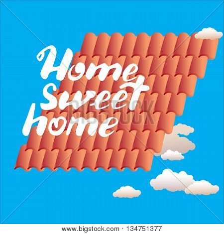 Hand drawn vector lettering. Calligraphic quote printable phrase Home sweet home on blue background with tiles and clouds. For housewarming posters, greeting cards, home decorations, mood board.