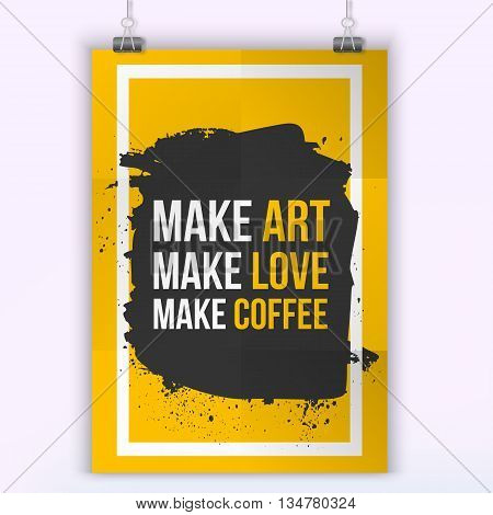 Make Art. Make Love. Make coffee Quote. Creative Vector Typography Poster Concept