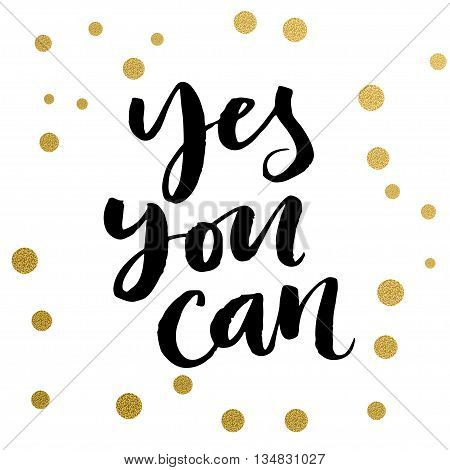 Calligraphy print - yes you can. Golden decorative vector polka dots. Isolated composition on white background for web projects greetings cards presentations templates.