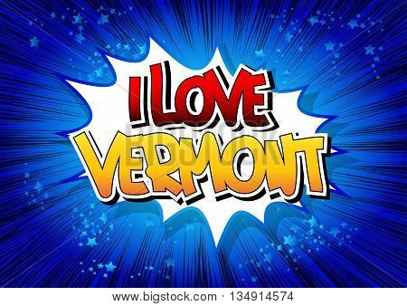I Love Vermont - Comic book style word.