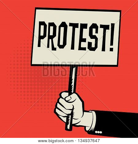 Hand holding poster business concept with text Protest, vector illustration