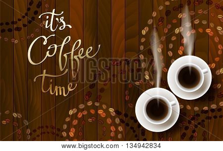 Horizontal coffee design with two cups of hot coffee, coffee beans and calligraphy quote it is coffee time. Coffee time banner design for coffee shop, restaurant menu and cafeteria. Vector background.