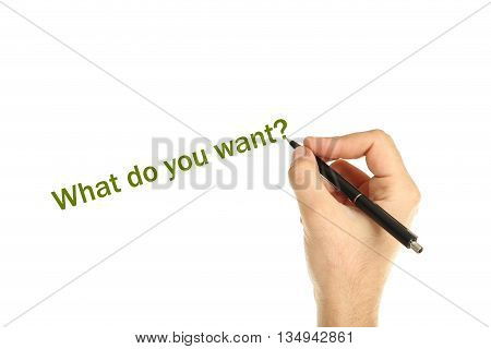 Male hand with pen on white background, what do you want